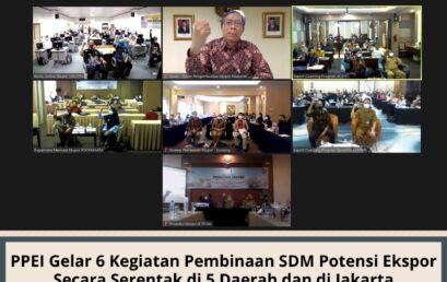 PPEI Gelar 6 kegiatan pembinaan SDM potensi ekspor secara serentak di 5 daerah dan di Jakarta